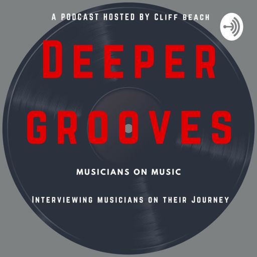 Cover art for podcast Deeper Grooves: Musicians on Music-Hosted by Cliff Beach