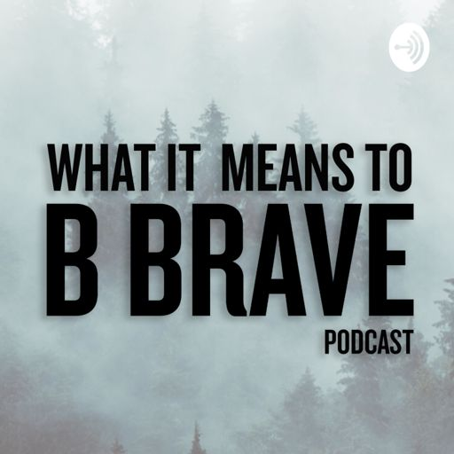 Cover art for podcast What it means to B Brave