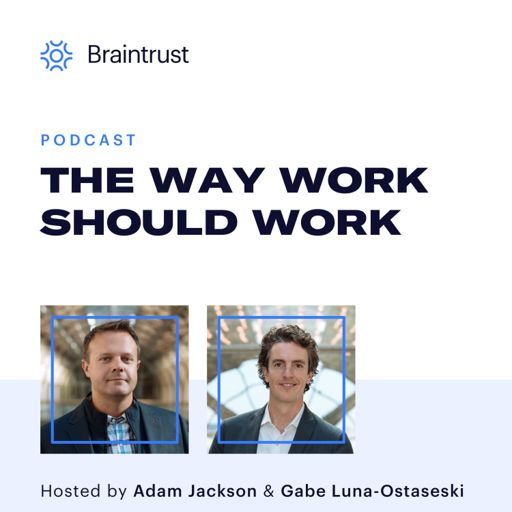 Cover art for podcast The Way Work Should Work, by Braintrust