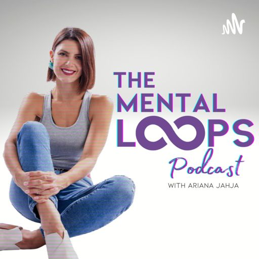 Cover art for podcast The Mental Loops Podcast with Ariana Jahja