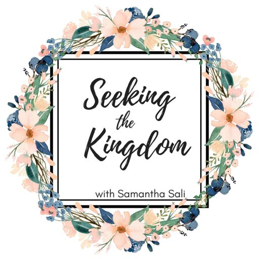 Cover art for podcast Seeking the Kingdom with Samantha Sali