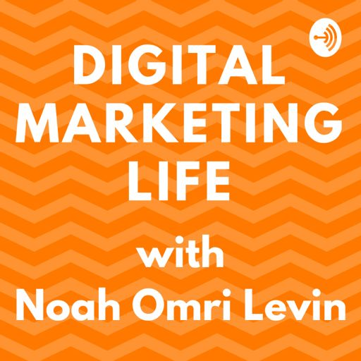 Cover art for podcast Digital Marketing Life with Noah Omri Levin