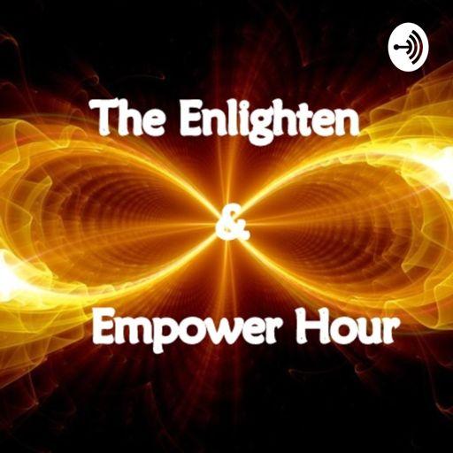Cover art for podcast The Enlighten & Empower Hour