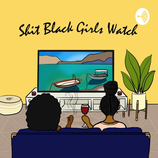 Cover art for podcast Shit Black Girls Watch