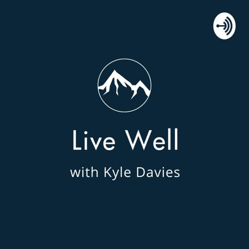 Cover art for podcast Live Well with Kyle Davies