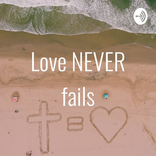 Cover art for podcast Love NEVER fails
