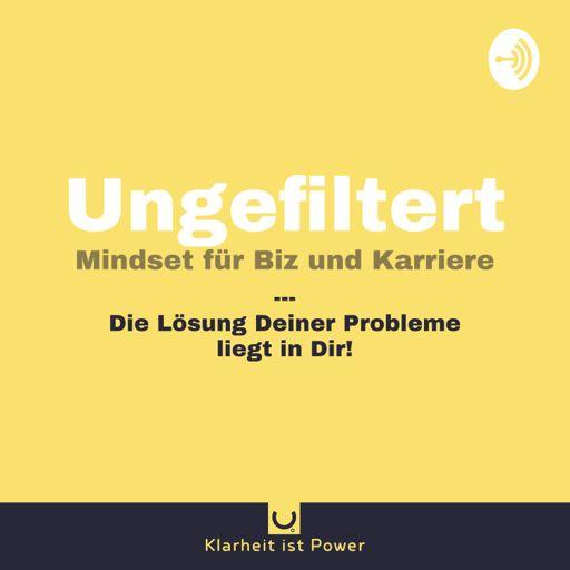 Cover art for podcast Ungefiltert - Mindset für Business & Karriere