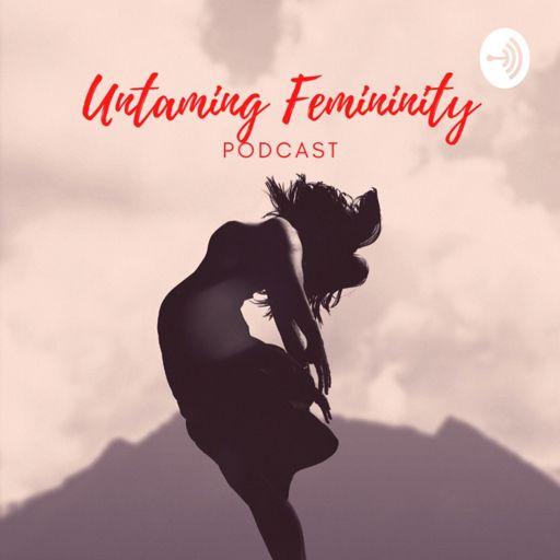 Cover art for podcast Untaming Femininity Podcast
