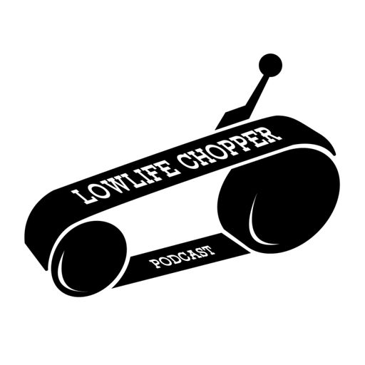 Cover art for podcast Lowlife Chopper Podcast