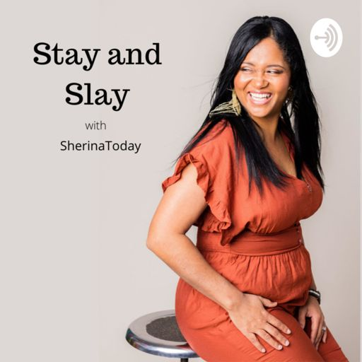 Cover art for podcast Stay and Slay with SherinaToday.
