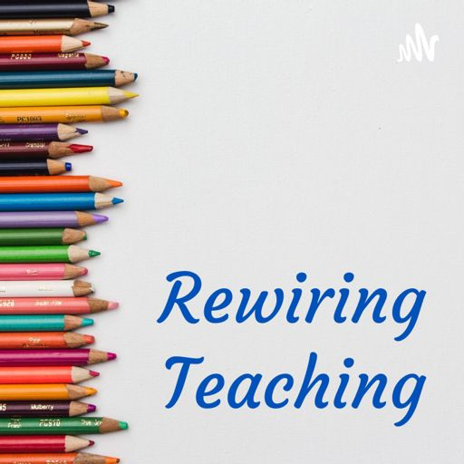Cover art for podcast Rewiring Our Teaching