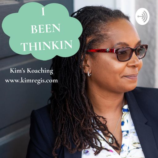 Cover art for podcast I Been Thinkin | Kim's Koaching from kimregis.com