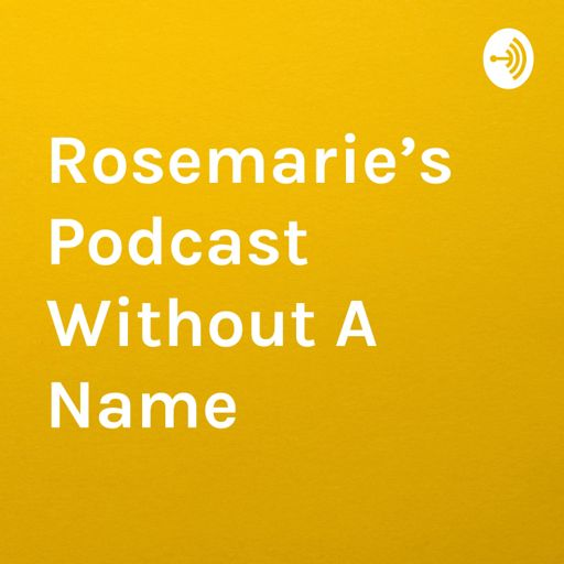 Cover art for podcast Rosemarie's Podcast Without A Name