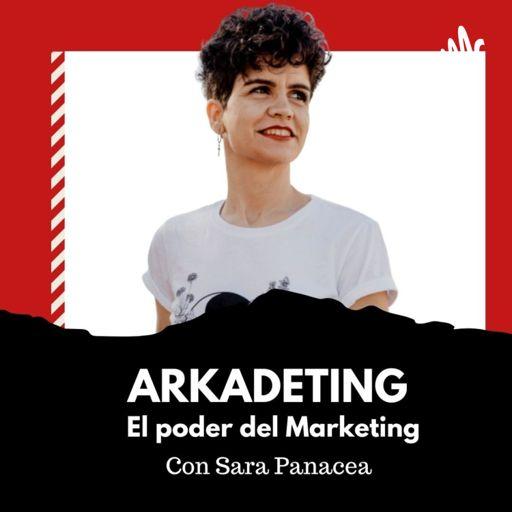 Cover art for podcast ARKADETING, el poder del marketing. (Sara Panacea)