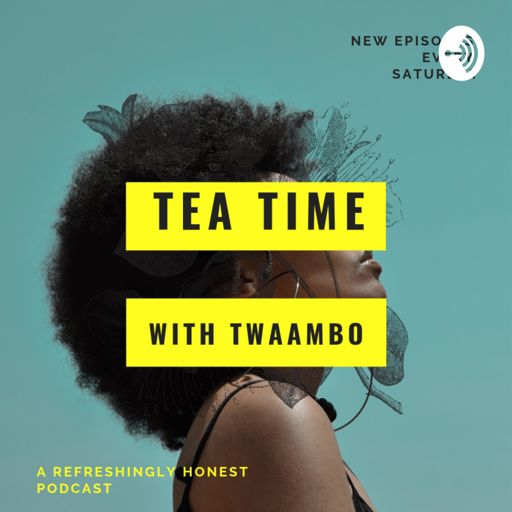 Cover art for podcast Tea time with Twaambo