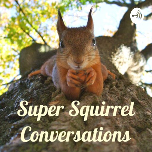 Cover art for podcast Super Squirrel Conversations