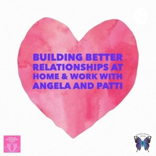Cover art for podcast Building Better Relationships at Home and Work with Angela and Patti