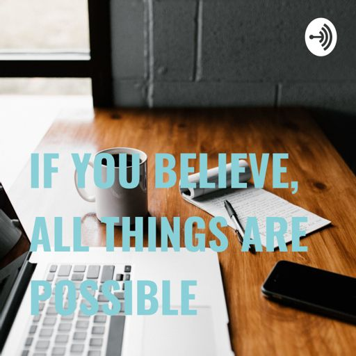 Cover art for podcast IF YOU BELIEVE, ALL THINGS ARE POSSIBLE