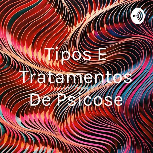 Cover art for podcast Tipos E Tratamentos De Psicose