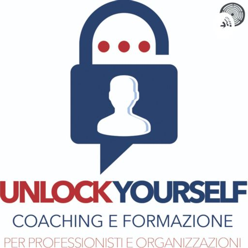 Cover art for podcast Unlock Yourself: coaching, formazione e HR management per la crescita professionale e organizzativa!