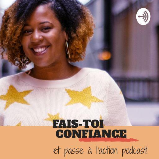 Cover art for podcast Fais-toi Confiance Et Passe À L'action