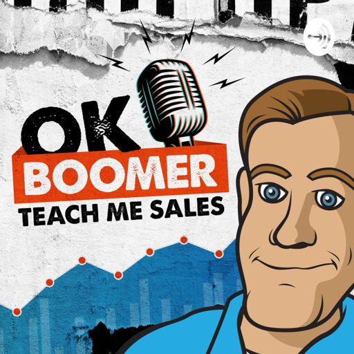 Cover art for podcast Ok Boomer Teach me Sales