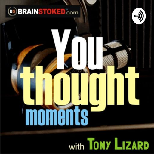 Cover art for podcast You Thought Moments with Tony Lizard