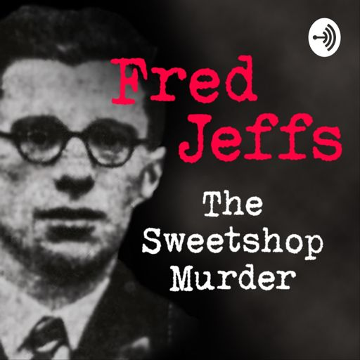 Cover art for podcast Fred Jeffs: The Sweetshop Murder