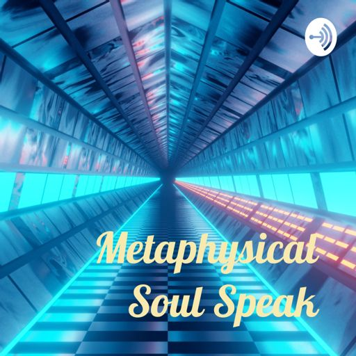 Metaphysical Soul Speak - - The Podcast! on RadioPublic