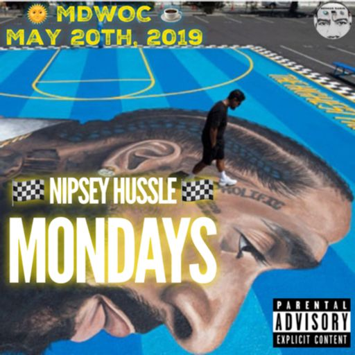 🔥 EPISODE 333 🔥 ⛅️ MDWOC ☕️ Special NIPSEY HUSSLE