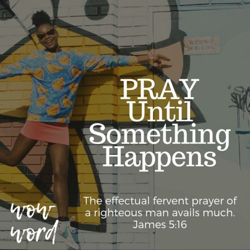Pray until something happens from Wow Word on RadioPublic