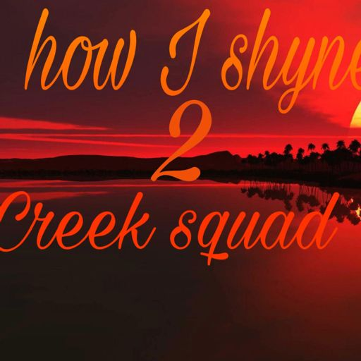 How I shine 2 from creek Squad on RadioPublic