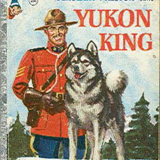 Challenge of the Yukon - With Sgt  Preston and Yukon King - King's