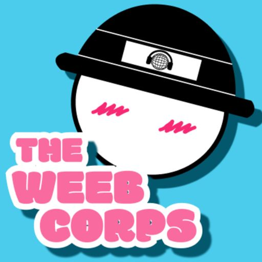 The Weeb Corps E14: We Love Short Episodes! from The Nerd Corps on
