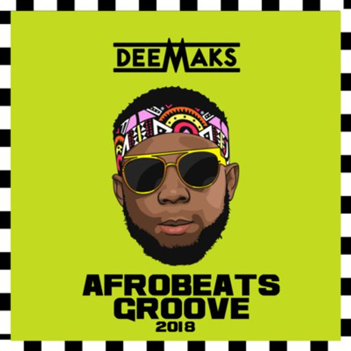 AFROBEATS GROOVE 001 from DEEMAKS PODCAST on RadioPublic