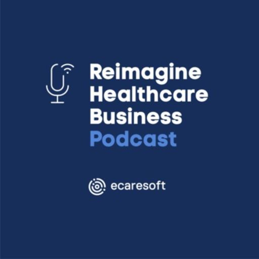 Cover art for podcast Reimagine Healthcare Business