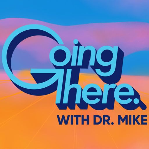 Cover art for podcast Going There with Dr. Mike