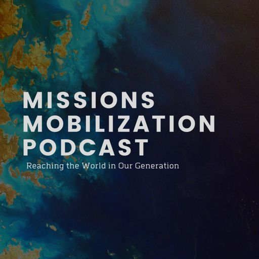 Cover art for podcast Missions Mobilization Podcast - Evangelizing the World in our Generation