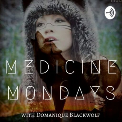 Cover art for podcast Medicine Mondays with Domanique Luna Blackwolf