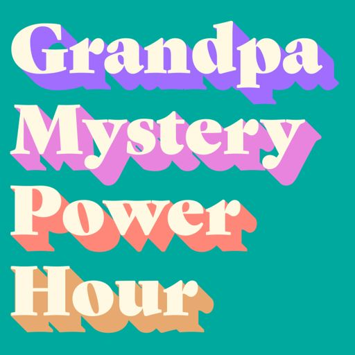 Cover art for podcast Grandpa Mystery Power Hour