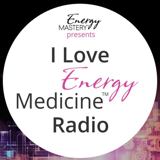 Cover art for podcast I Love Energy Medicine™ Radio