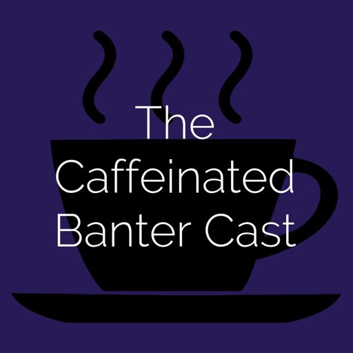 Cover art for podcast The Caffeinated Banter Cast