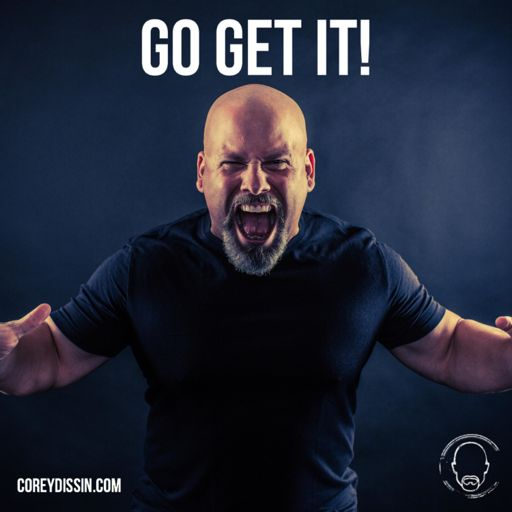 Cover art for podcast The Go Get It Podcast With Corey Dissin