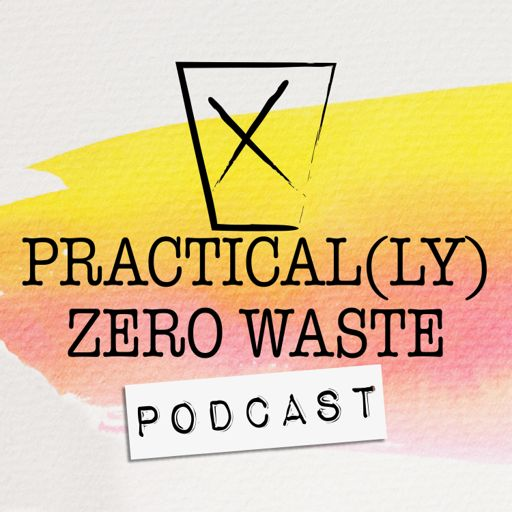 Cover art for podcast Practical(ly) Zero Waste