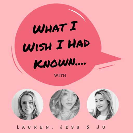 Cover art for podcast What I Wish I Had Known: with Lauren, Jess, & Jo