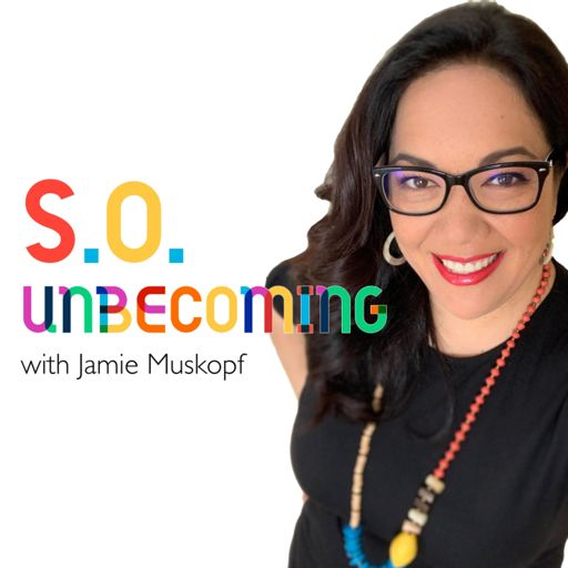 Cover art for podcast SO Unbecoming with Jamie Muskopf