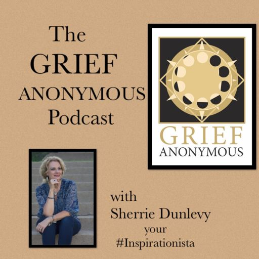 Cover art for podcast The Grief Anonymous Podcast with Sherrie Dunlevy