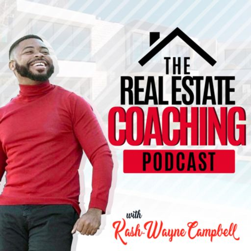 Cover art for podcast The Real Estate Coaching Podcast Hosted By Kash-Wayne Campbell