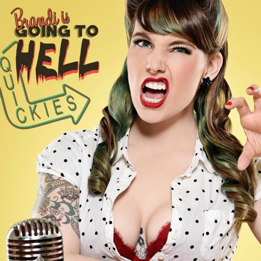 Cover art for podcast BRANDI IS GOING TO HELL [QUICKIES]
