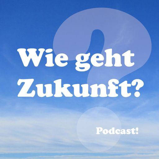 Cover art for podcast Wie geht Zukunft? Auf der Suche nach einem besseren Morgen.